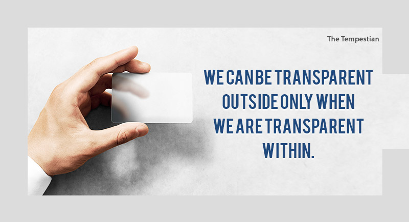We Can Be Transparent Outside  Only When We Are Transparent Within.